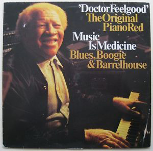 Doctor Feelgood The Original Piano Red - Music Is My Medicine