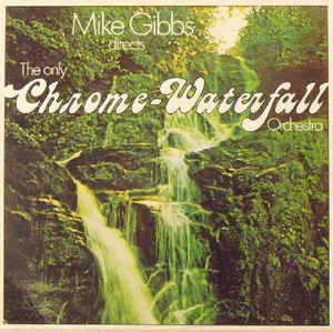 Gibbs, Mike Mike Gibbs Directs The Only Chrome-Waterfall Orchestra  Vinyl