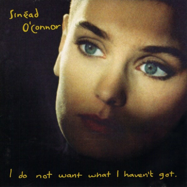 O'Connor, Sinead I Do Not Want What I Haven't I Got