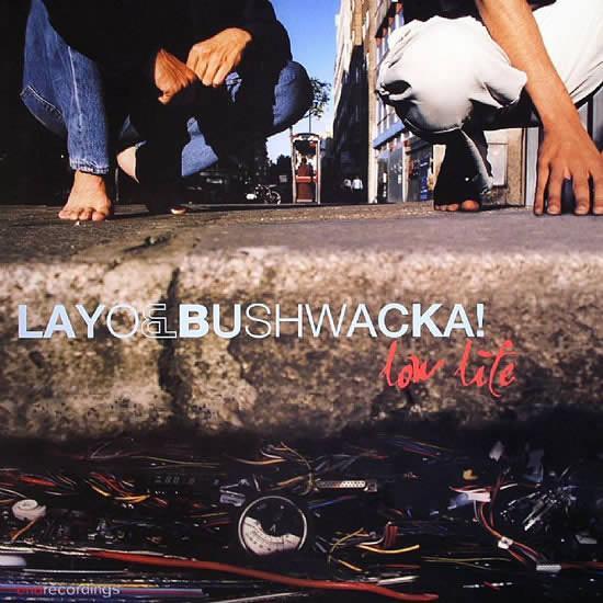 Layo & Bushwacka! Low Life