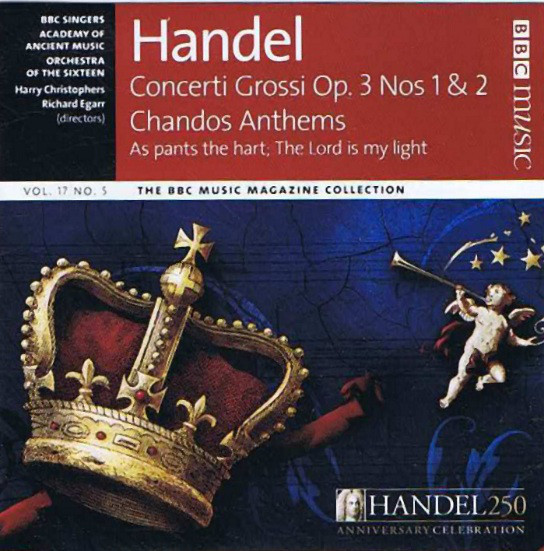 Handel - BBC Singers, The Academy Of Ancient Music, Orchestra Of The Sixteen, Harry Christophers, Richard Egarr Handel Concerti Grossi; Chandos Anthems