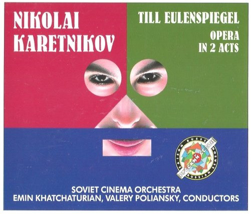 Karetnikov - Soviet Cinema Orchestra, Emin Khachaturian & Valery Polyansky Till Eulenspiegel - Opera in 2 Acts CD