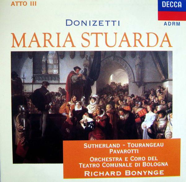 Donizetti - Sutherland, Tourangeau, Pavarotti, Orchestra E Coro del Teatro Comunale di Bologna, Richard Bonynge Maria Stuarda [Atto III] Vinyl