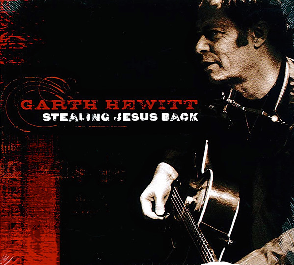 Hewitt, Garth Stealing Jesus Back