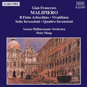 Malipiero - Veneto Philharmonic Orchestra, Peter Maag Il Finto Arlecchino; Vivaldiana; Sette Invenzioni; Quattro Invenzioni
