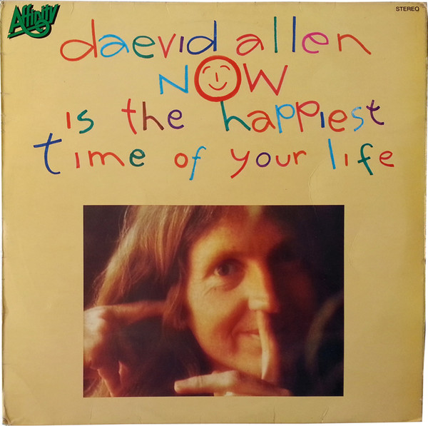 Allen, Daevid Now Is The Happiest Time Of Your Life