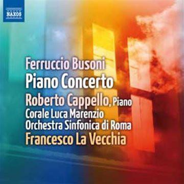 Ferruccio Busoni / Roberto Cappello, Corale Luca Marenzio, Orchestra Sinfonica Di Roma, Francesco La Vecchia Piano Concerto