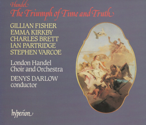 Handel - Gillian Fisher, Emma Kirkby, Charles Brett, Ian Partridge, Stephen Varcoe, London Handel Choir And Orchestra, Denys Darlow The Triumph Of Time And Truth