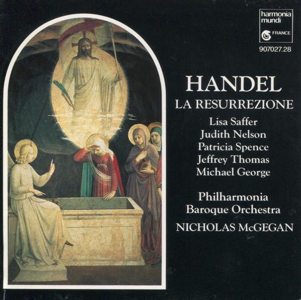 Handel - Nicholas McGegan, Lisa Saffer, Judith Nelson, Patricia Spence, Jeffrey Thomas, Michael George La Resurrezione