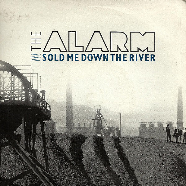 The Alarm  Sold Me Down The River