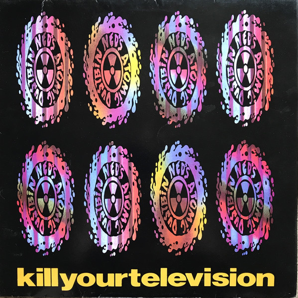 Ned's Atomic Dustbin Kill Your Television