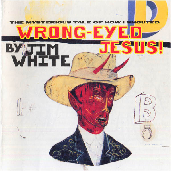 White, Jim  The Mysterious Tale Of How I Shouted Wrong-Eyed Jesus Vinyl