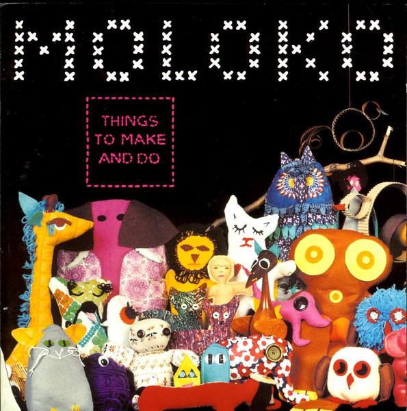 Moloko Things To Make and Do