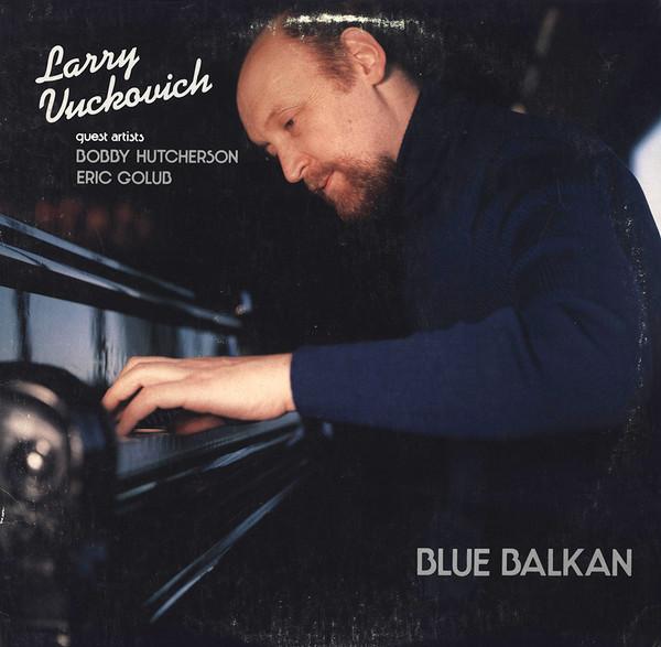 Larry Vuckovich Guest Artists Bobby Hutcherson, Eric Golub Blue Balkan Vinyl