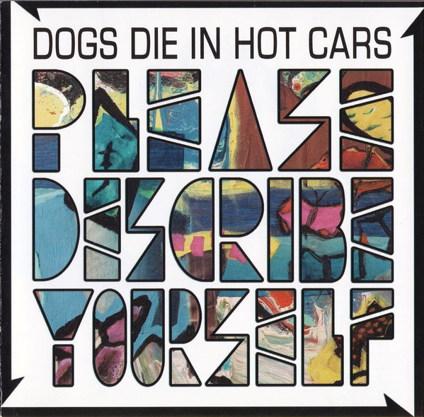 Dogs Die In Hot Cars Please Describe Yourself CD
