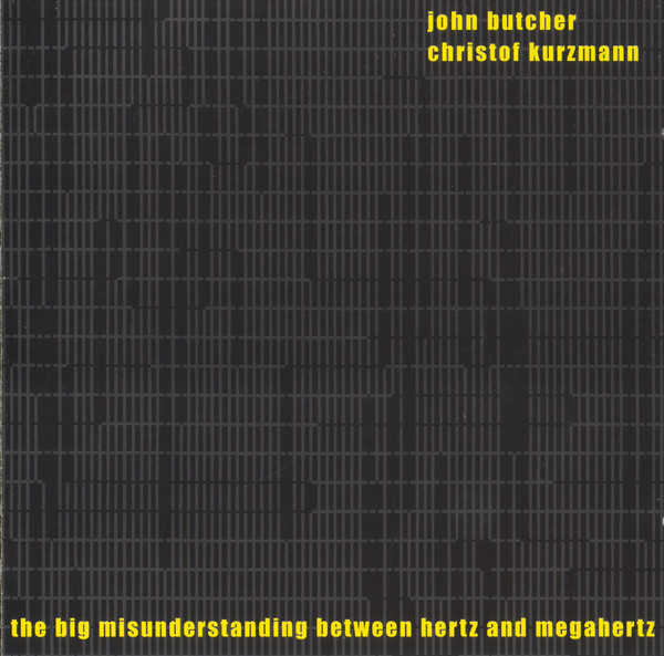 Butcher, John & Christof Kurzmann The Big Misunderstanding Between Hertz And MegaHertz