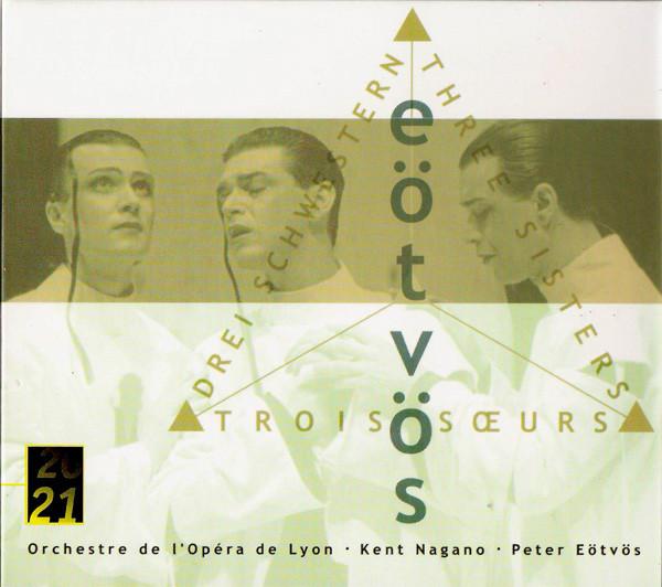 Eotvos - Kent Nagano, Orchestre De L'Opéra De Lyon Three Sisters - Drei Schwestern - Trois Soeurs