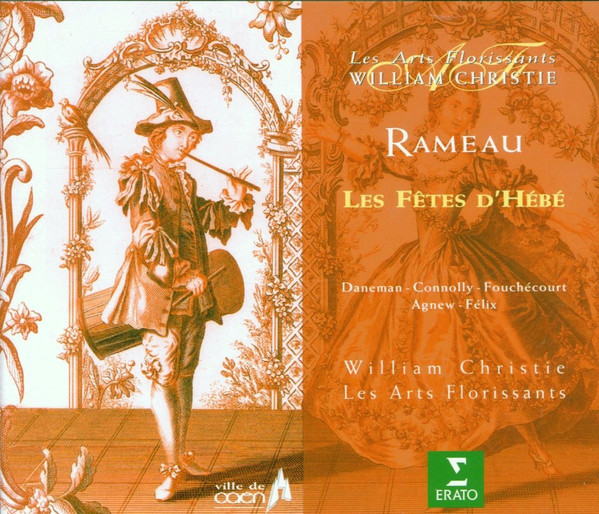 Rameau - William Christie, Les Arts Florissants, Sophie Daneman, Sarah Connolly, Jean-Paul Fouchécourt, Paul Agnew, Thierry Félix Les Fêtes D'Hébé Ou Les Talens Lyriques