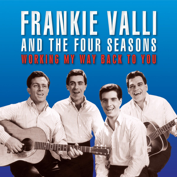 Valli, Frankie And The Four Seasons Working My Way Back To You
