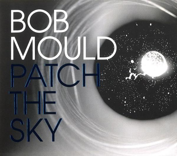 Mould, Bob Patch The Sky