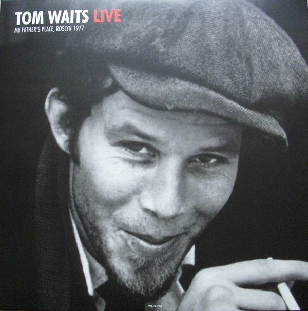 Waits, Tom Live At My Fathers Place In Roslyn, NY October 10, 1977 Vinyl