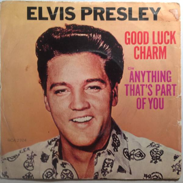 Presley, Elvis Good Luck Charm / Anything That's Part Of You