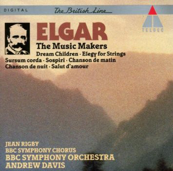 Elgar - Jean Rigby, BBC Symphony Chorus, BBC Symphony Orchestra, Andrew Davis The Music Makers - Short Pieces