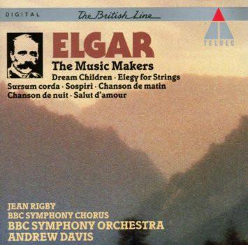 Elgar - Jean Rigby, BBC Symphony Chorus, BBC Symphony Orchestra, Andrew Davis The Music Makers - Short Pieces