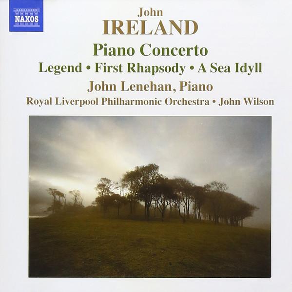 John Ireland / John Lenehan / Royal Liverpool Philharmonic Orchestra / John Wilson Piano Concerto: Legend, First Rhapsody, A Sea Idyll