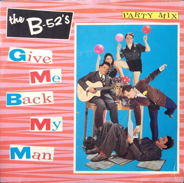 The B-52's Give Me Back My Man