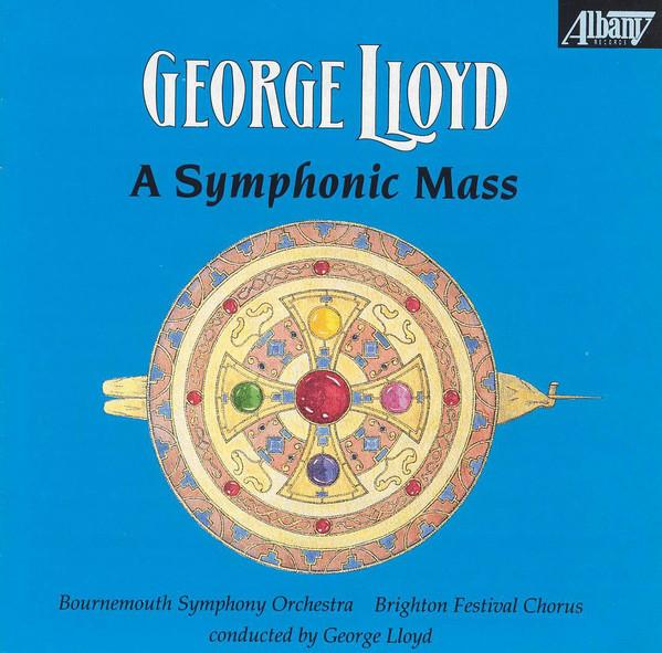 Lloyd - Bournemouth Symphony Orchestra, Brighton Festival Chorus A Symphonic Mass