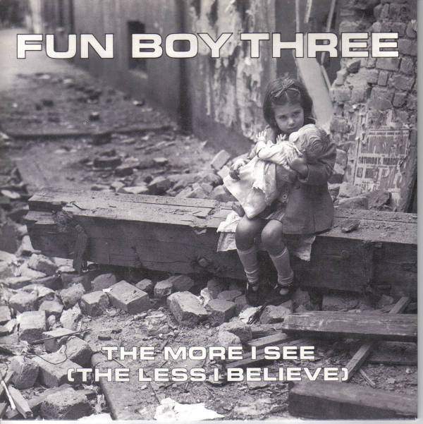 Fun Boy Three The More I See (The Less I Believe)