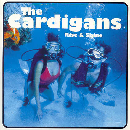 The Cardigans Rise & Shine