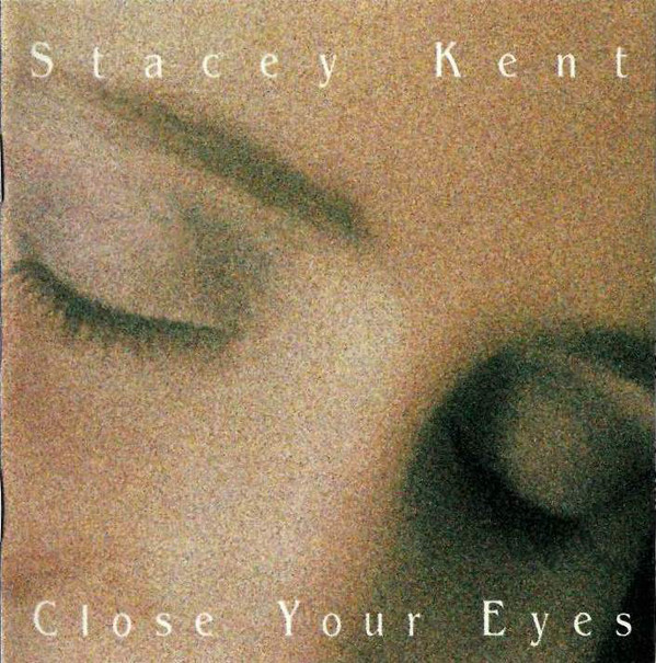Kent, Stacey Close Your Eyes