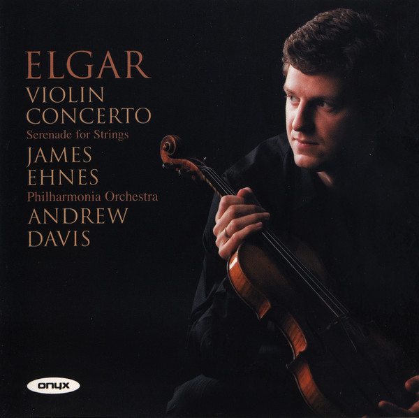 Elgar, James Ehnes, Philharmonia Orchestra, Andrew Davis Violin Concerto • Serenade For Strings