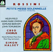 Rossini - Helen Field, Anne-Marie Owens, Edmund Barham, John Tomlinson, C B S O Chorus, Nettle-Markham Piano Duo, Peter King, Simon Halsey Petite Messe Solennelle