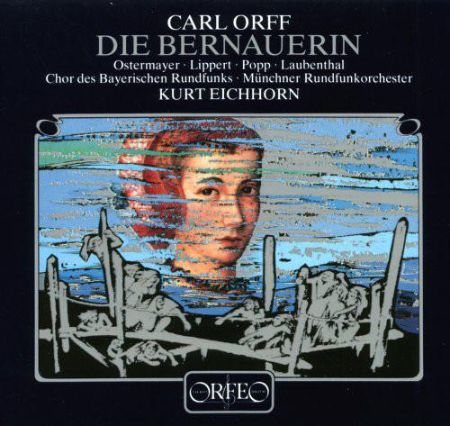 Orff - Ostermayer, Lippert, Popp, Laubenthal, Chor Des Bayerischen Rundfunks, Münchner Rundfunkorchester, Kurt Eichhorn Die Bernauerin