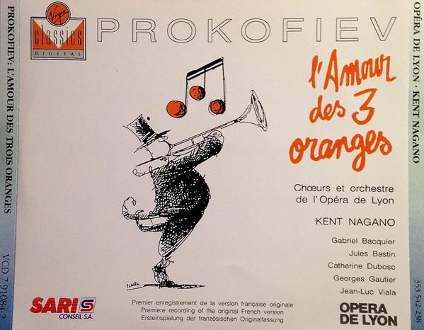 Prokofiev - Chœurs Et Orchestre De L'Opéra De Lyon, Kent Nagano, Gabriel Bacquier, Jules Bastin, Catherine Dubosc, Georges Gautier, Jean-Luc Viala L'Amour Des 3 Oranges