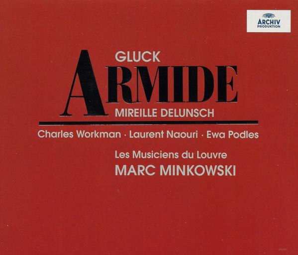 Gluck – Mireille Delunsch, Charles Workman, Laurent Naouri, Ewa Podles, Les Musiciens du Louvre, Marc Minkowski Armide