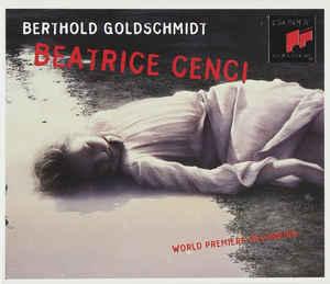 Goldschmidt - Estes, Jones, Alexander, Rundfunkchor Berlin, Deutsches Symphonie-Orchester Berlin, Lothar Zagrosek Beatrice Cenci