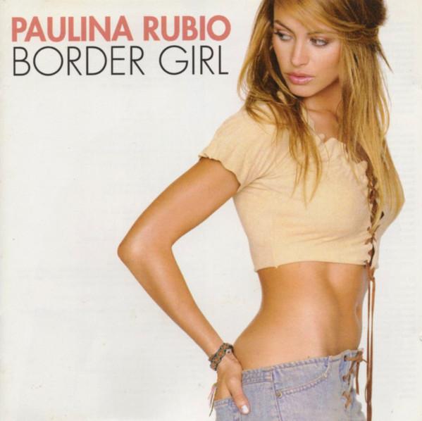 Rubio, Paulina Border Girl