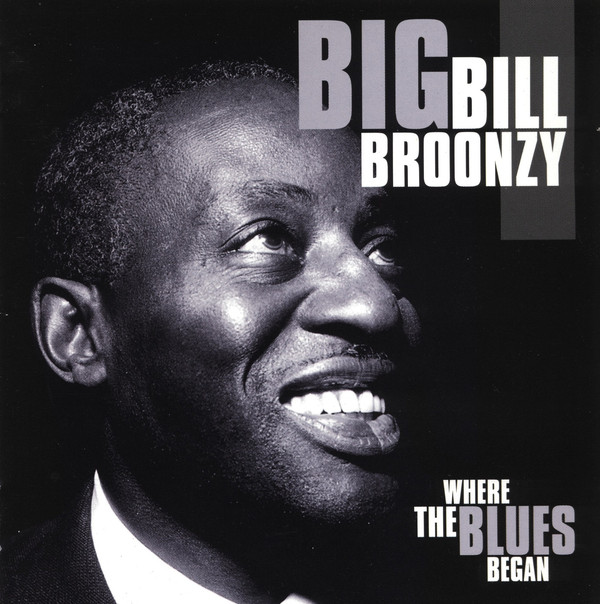 Big Bill Broonzy Where The Blues Began