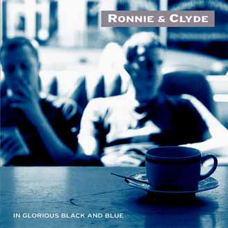 Ronnie & Clyde In Glorious Black And Blue
