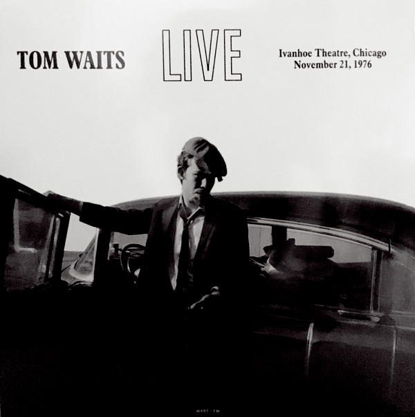 Waits, Tom Live At The Ivanhoe Theatre, Chicago, November 21, 1976