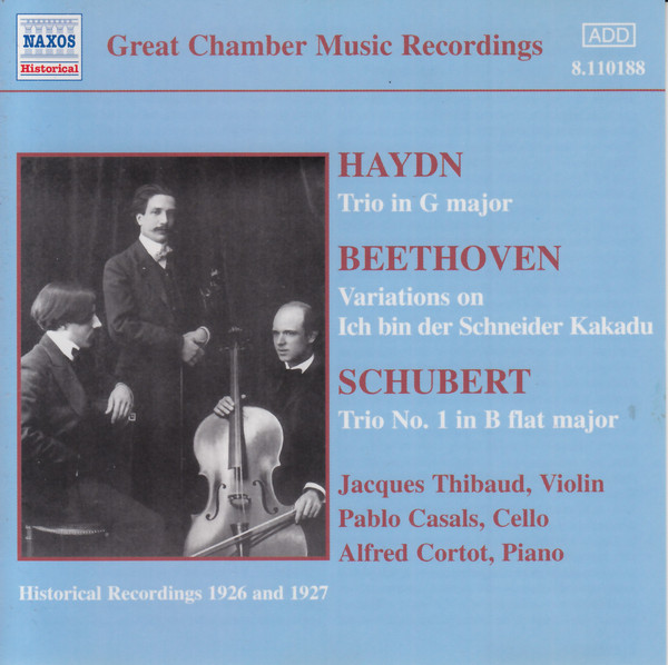 Jacques Thibaud, Pablo Casals, Alfred Cortot - Haydn, Beethoven, Schubert Trio In G Major / Variations On Ich Bin Der Schneider Kakadu / Trio No. 1 In B Flat Major CD