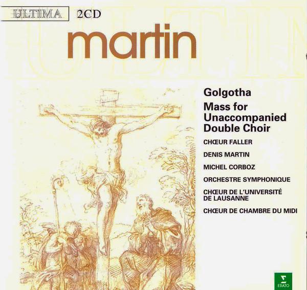 Martin, Frank Golgotha / Mass For Unaccompanied Double Choir