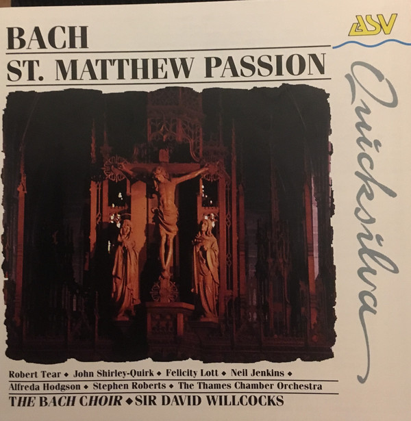 Bach - David Willcocks, Robert Tear, John Shirley-Quirk, Felicity Lott, Alfreda Hodgson, Neil Jenkins, Stephen Roberts, St. Paul's Cathedral Boys Choir, The Thames Chamber Orchestra St. Matthew Passion
