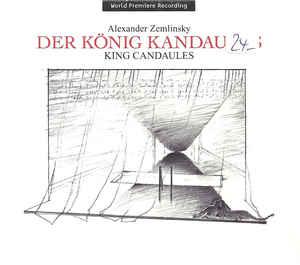 Zemlinsky, Alexander Der König Kandaules/King Candaules