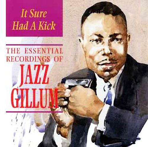 Gillum, Jazz It Sure Had a Kick: The Essential Recordings of Jazz Gillum