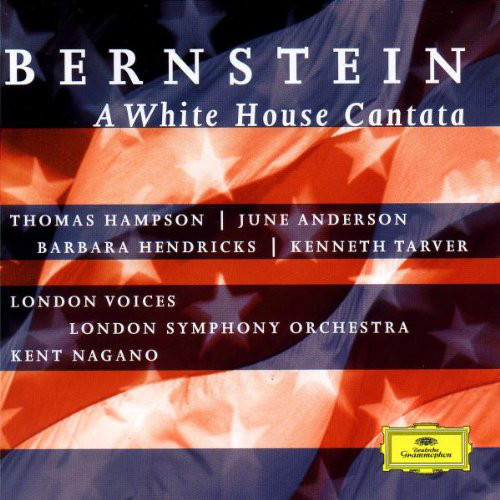 Bernstein - Thomas Hampson, June Anderson, Barbara Hendricks, Kenneth Tarver, Kent Nagano A White House Cantata